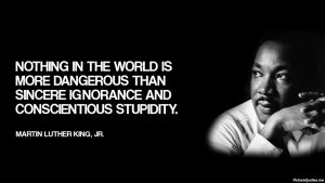 martin_luther_king_jr_quote_nothing_in_the_world_is_more_dangerous_than_sincere_ignorance_and_conscientious_stupidity_5410